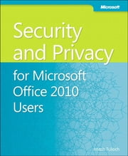 Security and Privacy For Microsoft Office 2010 Users ebook by Mitch Tulloch