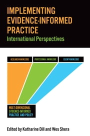 Implementing Evidence-Informed Practice - International Perspectives ebook by Katharine Dill,Wes Shera