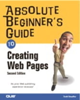 Absolute Beginner's Guide to Creating Web Pages ebook by Todd Stauffer
