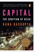 Capital - The Eruption of Delhi ebook by Rana Dasgupta