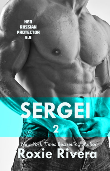 Sergei 2 (Her Russian Protector #5.5) ebook by Roxie Rivera