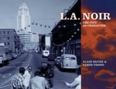 L.A. Noir: The City as Character ebook by Alain