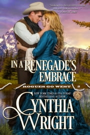 In a Renegade's Embrace (Rogues Go West, Book 2) ebook by Cynthia Wright