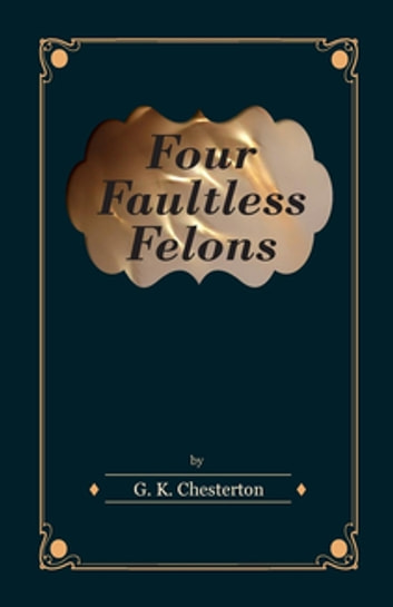 Four Faultless Felons ebook by G. K. Chesterton