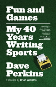 Fun and Games - My 40 Years Writing Sports ebook by Dave Perkins,Brian Williams