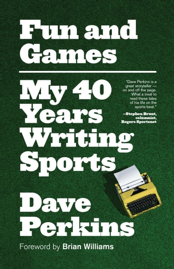 Fun and Games - My 40 Years Writing Sports ebook by Dave Perkins