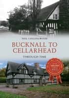 Bucknall to Cellarhead Through Time ebook by Neil Collingwood