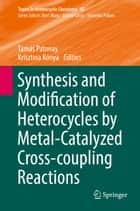 Synthesis and Modification of Heterocycles by Metal-Catalyzed Cross-coupling Reactions ebook by Krisztina Kónya, Tamás Patonay