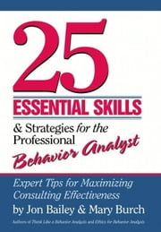 25 Essential Skills and Strategies for Behavior Analysts ebook by Bailey, Jon