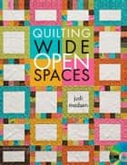 eBook Quilting Wide Open Spaces ebook by Madsen, Judi
