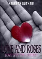 Love and Roses: Love is in the Garden ebook by Kenneth Guthrie