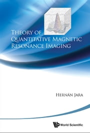 Theory of Quantitative Magnetic Resonance Imaging ebook by Hernán Jara