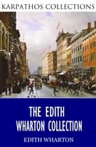 The Edith Wharton Collection ebook by Edith Wharton