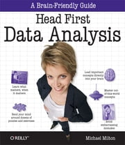 Head First Data Analysis - A learner's guide to big numbers, statistics, and good decisions ebook by Michael Milton
