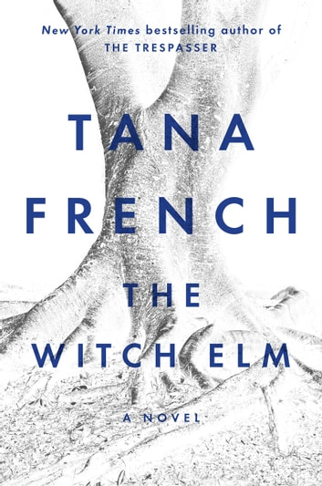 The Witch Elm - A Novel eBook by Tana French