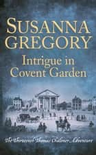 Intrigue in Covent Garden - The Thirteenth Thomas Chaloner Adventure ebook by Susanna Gregory