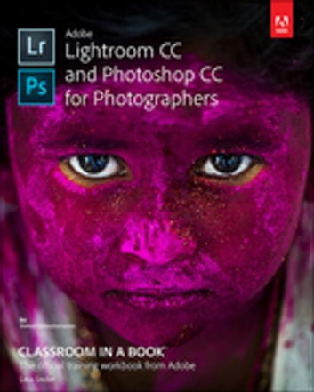 Adobe Lightroom CC and Photoshop CC for Photographers Classroom in a Book ebook by Lesa Snider