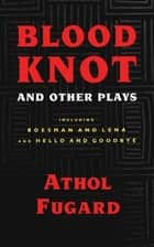 Blood Knot and Other Plays ebook by Athol Fugard