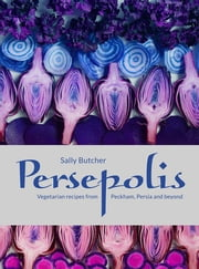 Persepolis - Vegetarian Recipes from Peckham, Persia and beyond ebook by Sally Butcher