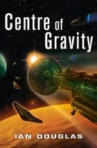 Centre of Gravity (Star Carrier, Book 2) eBook by Ian Douglas