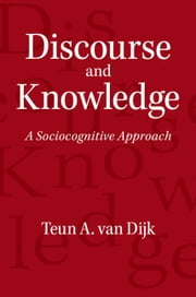 Discourse and Knowledge - A Sociocognitive Approach ebook by Teun A. van  Dijk