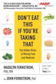 Don't Eat This If You're Taking That - The Hidden Risks of Mixing Food and Medicine ebook by Ph.D. Madelyn Fernstrom, CNS, Ph.D. John Fernstrom