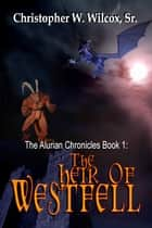 The Heir Of Westfell ebook by Chris Wilcox