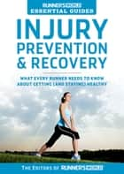Runner's World Essential Guides: Injury Prevention and Recovery - What Every Runner Needs to Know About Getting (and Staying) Healthy ebook by The Editors of Runner's World