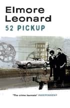 52 Pickup ebook by Elmore Leonard