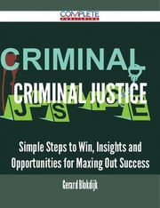 Criminal Justice - Simple Steps to Win, Insights and Opportunities for Maxing Out Success ebook by Gerard Blokdijk