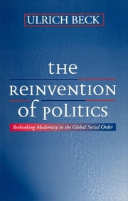 The Reinvention of Politics - Rethinking Modernity in the Global Social Order ebook by Ulrich Beck,Mark Ritter
