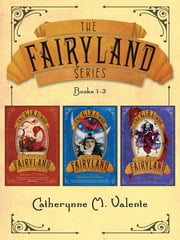 The Fairyland Series (Books 1-3) ebook by Catherynne M. Valente,Ana Juan
