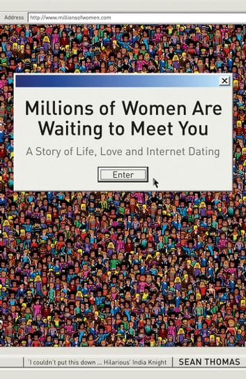 Millions of Women are Waiting to Meet You - A Story of Life, Love and Internet Dating ebook by Sean Thomas