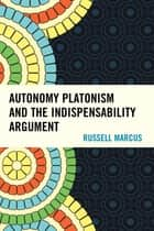 Autonomy Platonism and the Indispensability Argument ebook by Russell Marcus