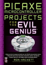 PICAXE Microcontroller Projects for the Evil Genius ebook by Ron Hackett