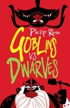 Goblins Vs Dwarves ebook by Philip Reeve