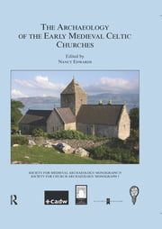 The Archaeology of the Early Medieval Celtic Churches: No. 29 ebook by Nancy Edwards