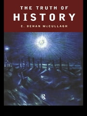 The Truth of History ebook by C. Behan McCullagh
