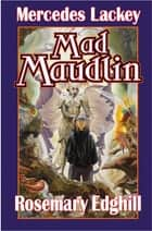 Mad Maudlin ebook by Mercedes Lackey, Rosemary Edghill