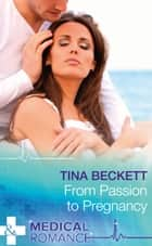 From Passion To Pregnancy (Mills & Boon Medical) (Hot Brazilian Docs!, Book 4) ebook by Tina Beckett