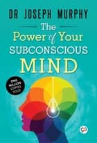 The Power of Your Subconscious Mind ebook by Joseph Murphy, GP Editors