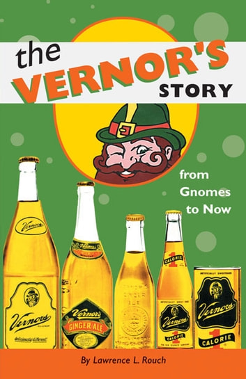 The Vernor's Story - From Gnomes to Now ebook by Lawrence L. Rouch
