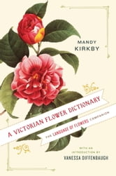 A Victorian Flower Dictionary - The Language of Flowers Companion ebook by Mandy Kirkby
