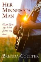 Her Minnesota Man (A Christian Romance Novel) ebook by Brenda Coulter