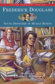 Frederick Douglass - Young Defender of Human Rights ebook by Elisabeth P. Myers