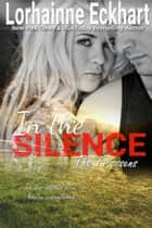 In the Silence ebook by Lorhainne Eckhart