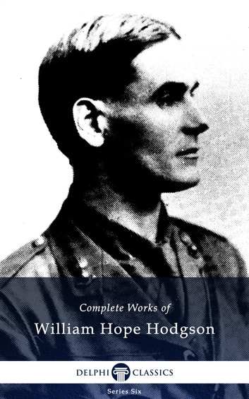 Complete Works of William Hope Hodgson (Delphi Classics) ebook by William Hope Hodgson,Delphi Classics