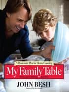 My Family Table - A Passionate Plea for Home Cooking ebook by John Besh