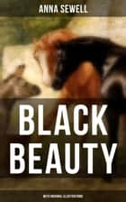 BLACK BEAUTY (With Original Illustrations) - Classic of World Literature ebook by Anna Sewell