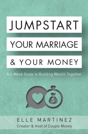 Jumpstart Your Marriage & Your Money - A 4-Week Guide to Building Wealth Together ebook by Elle Martinez
